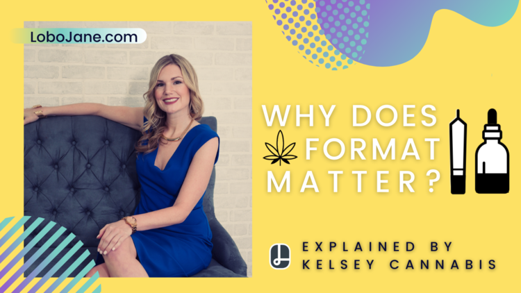 WHY DOES CANNABIS FORMAT MATTER?